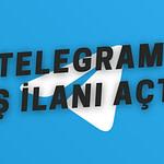 Telegram İş İlanı Açtı