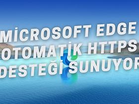 Microsoft Edge Chromium, 92 sürümüyle birlikte artık HTTPS desteği olan sitelerde otomatik olarak HTTPS'ye geçiş yapacak.