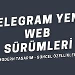 Telegram Yeni Web Sürümleri