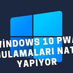 Windows 10 yakında PWA (Güçlendirilmiş Web Uygulamaları) ile yapılan uygulamalar için native uygulamalar gibi özellikler sunacak.