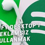 Spotify Desktop Reklamsız Nasıl Kullanılır?