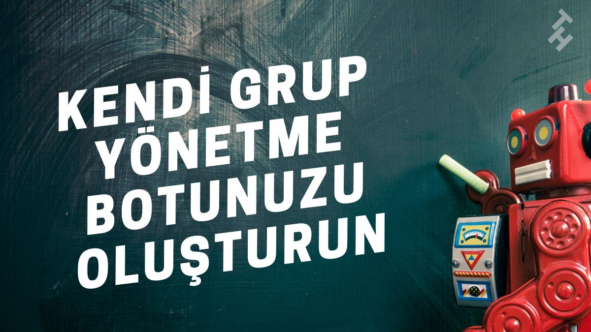 Telegram gruplarınız için kendinize ait grup yönetim botu oluşturun. Telegram Group Help klon botu oluşturmak.
