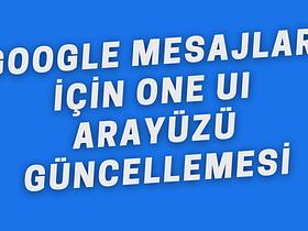 Google Mesajlar İçin One UI Arayüzü Geldi