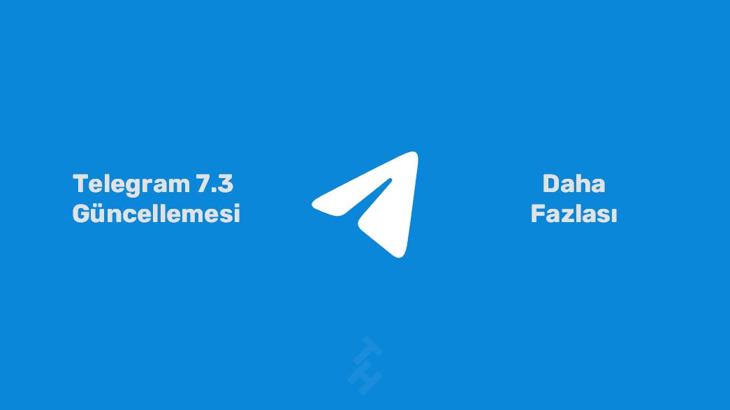 Telegram 7.3 Güncellemesi ve Daha Fazlası